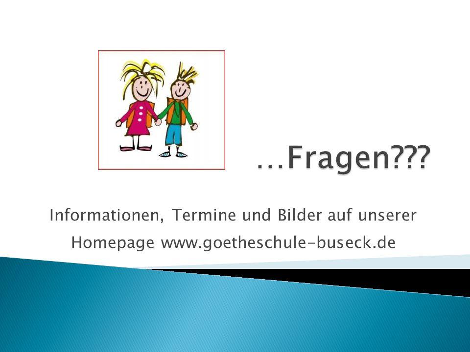 …Fragen Informationen, Termine und Bilder auf unserer Homepage www.goetheschule-buseck.de
