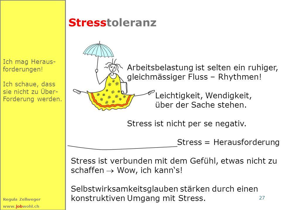 Stresstoleranz Ich mag Heraus- forderungen! Ich schaue, dass sie nicht zu Über- Forderung werden.