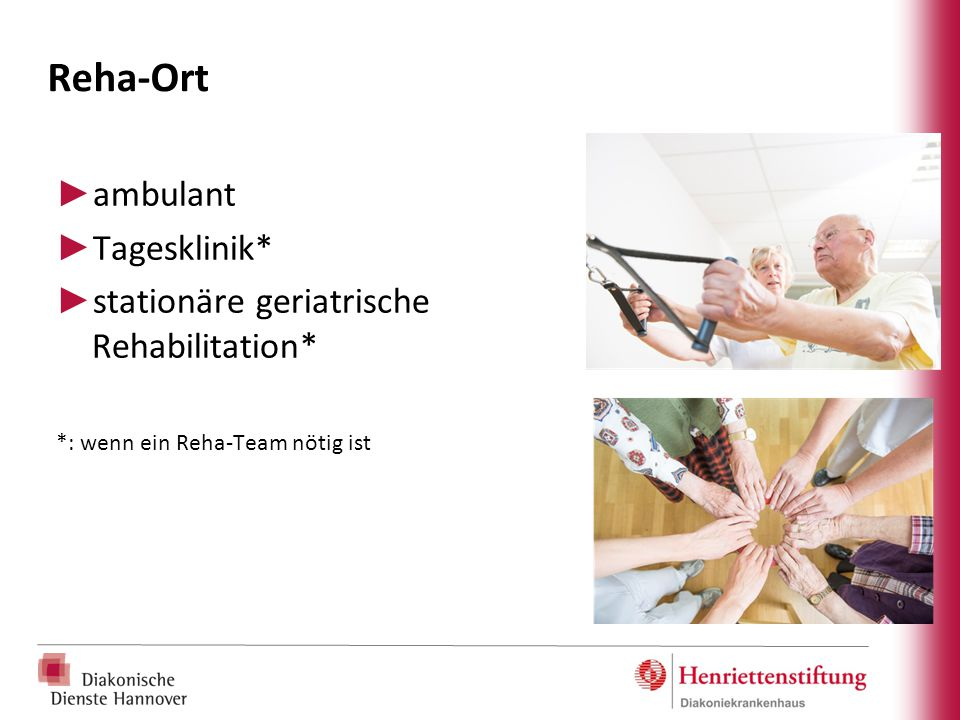 Reha-Ort ambulant Tagesklinik* stationäre geriatrische Rehabilitation*