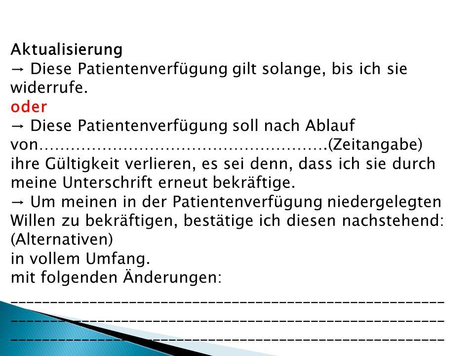Aktualisierung → Diese Patientenverfügung gilt solange, bis ich sie widerrufe. oder.