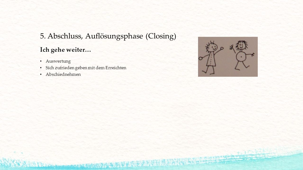 5. Abschluss, Auflösungsphase (Closing)