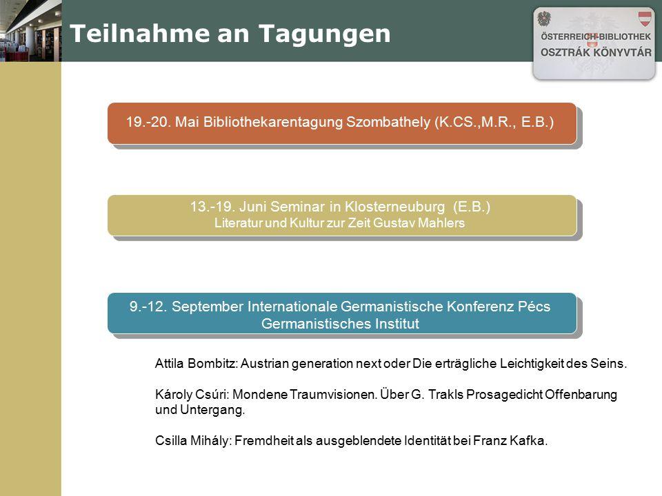 Teilnahme an Tagungen 19.-20. Mai Bibliothekarentagung Szombathely (K.CS.,M.R., E.B.) 13.-19. Juni Seminar in Klosterneuburg (E.B.)