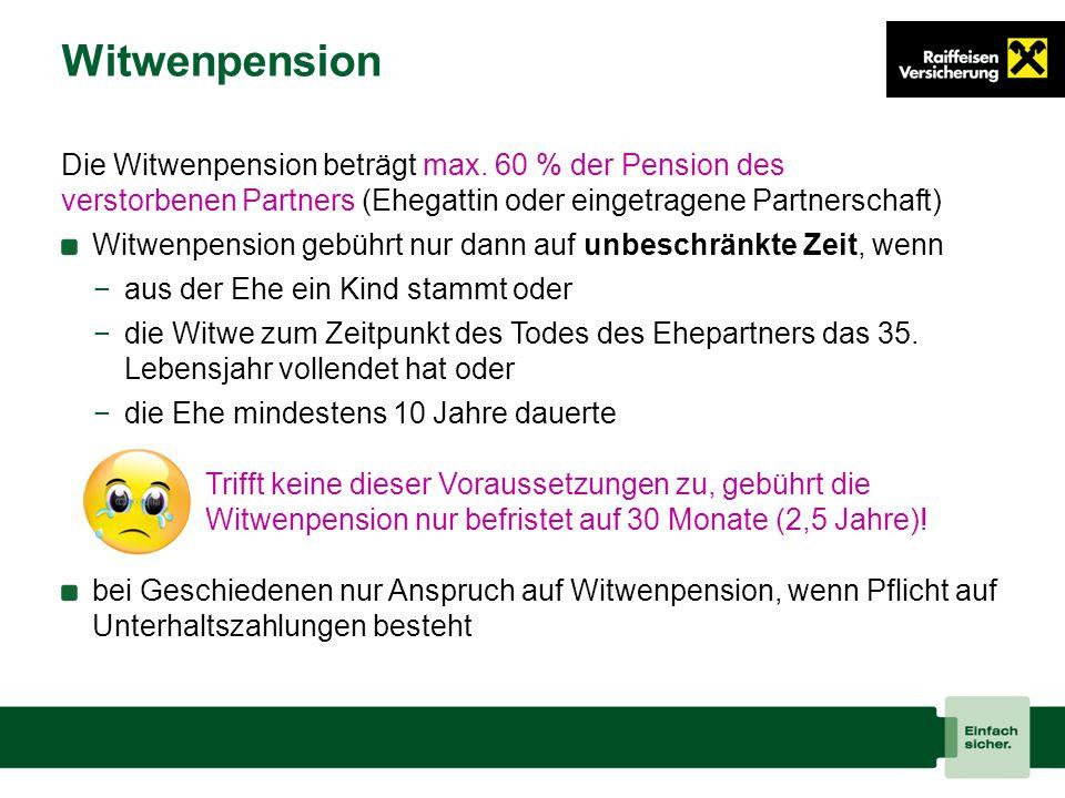 Witwenpension Die Witwenpension beträgt max. 60 % der Pension des verstorbenen Partners (Ehegattin oder eingetragene Partnerschaft)