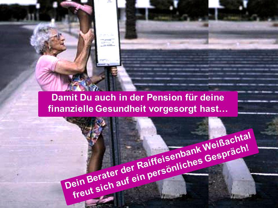 Damit Du auch in der Pension für deine finanzielle Gesundheit vorgesorgt hast…