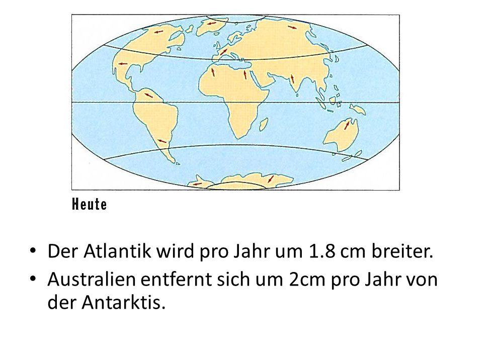 Der Atlantik wird pro Jahr um 1.8 cm breiter.