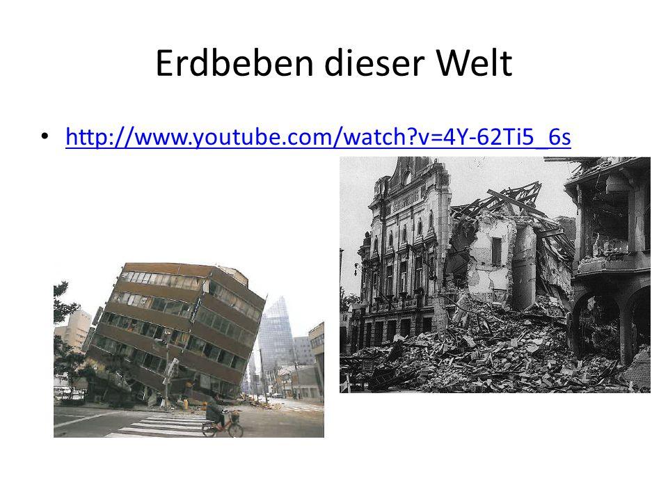 Erdbeben dieser Welt http://www.youtube.com/watch v=4Y-62Ti5_6s