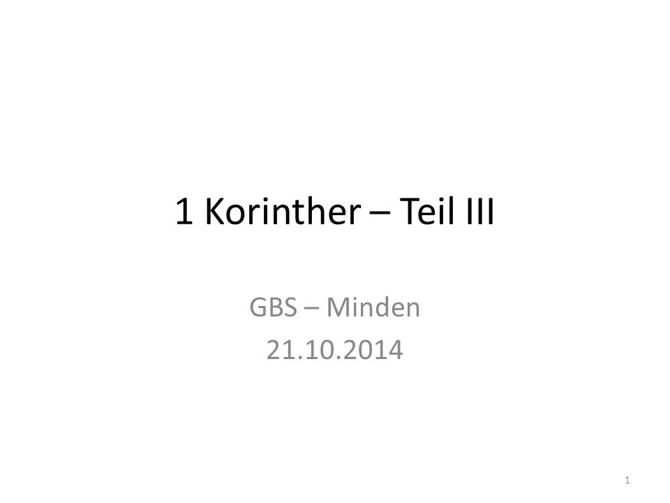 1 Korinther – Teil III GBS – Minden 21.10.2014
