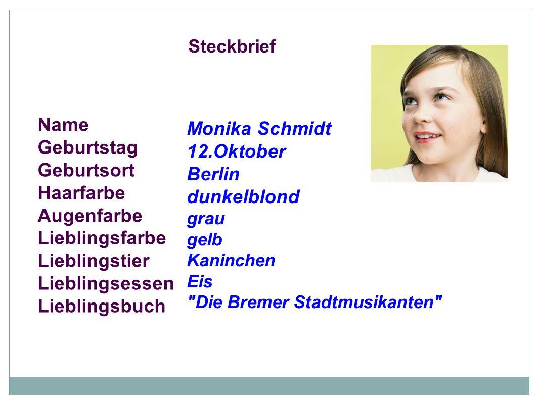 Name Monika Schmidt Geburtstag 12.Oktober Geburtsort Berlin Haarfarbe
