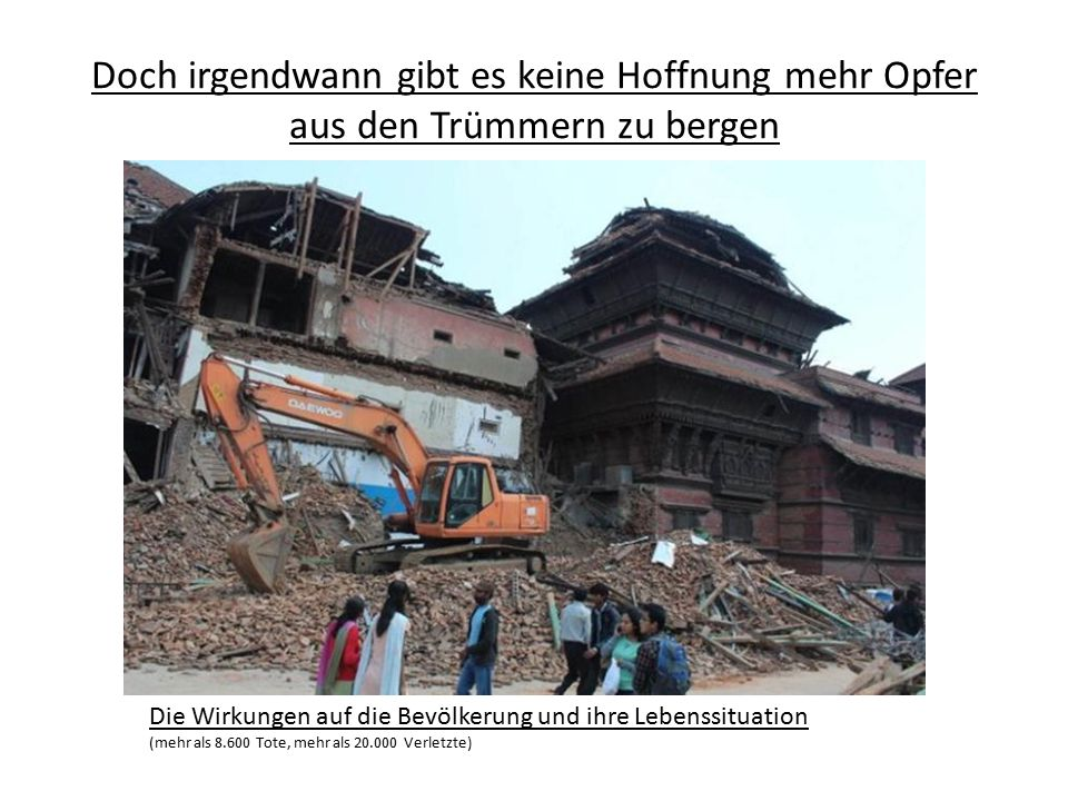 Doch irgendwann gibt es keine Hoffnung mehr Opfer aus den Trümmern zu bergen