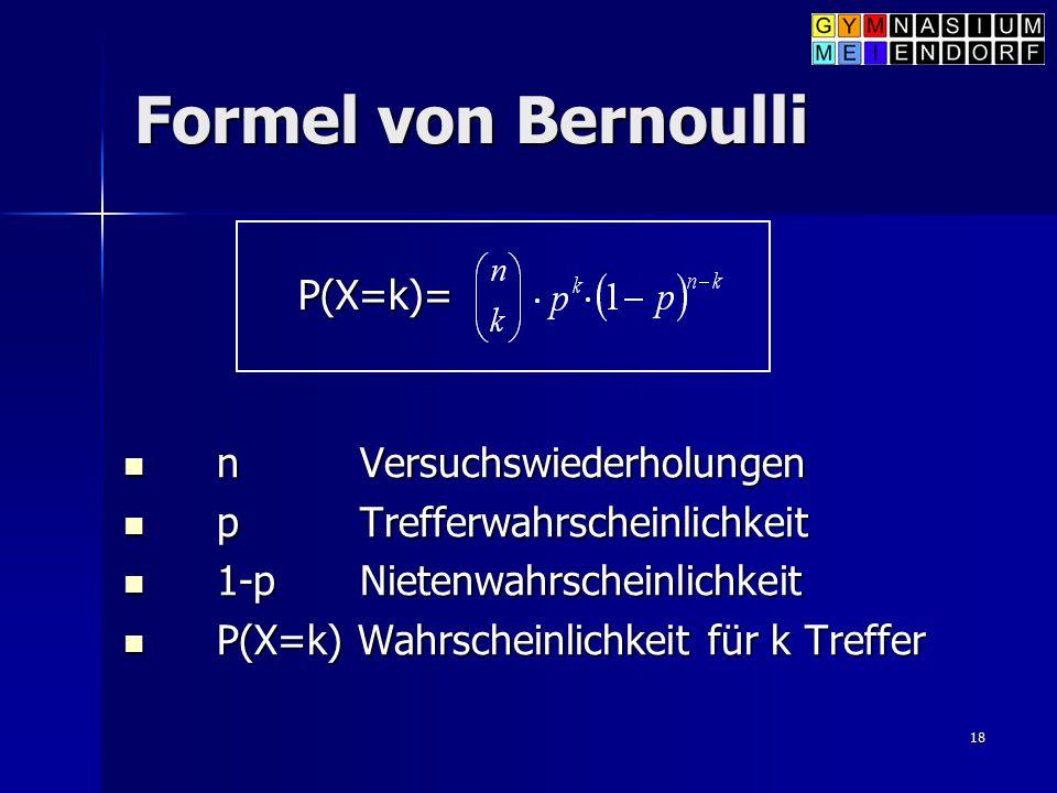 Formel von Bernoulli P(X=k)= n Versuchswiederholungen