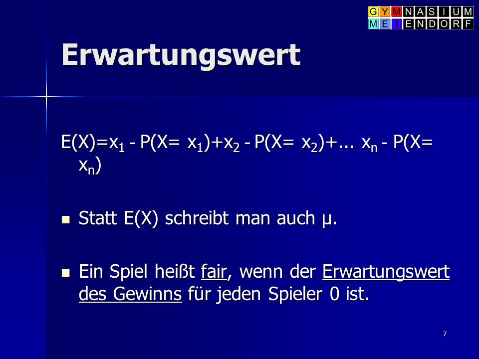Erwartungswert E(X)=x1 - P(X= x1)+x2 - P(X= x2)+... xn - P(X= xn)