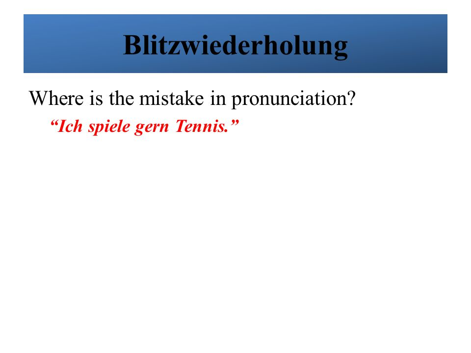 Blitzwiederholung Where is the mistake in pronunciation