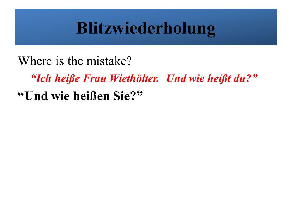 Blitzwiederholung Where is the mistake Und wie heißen Sie