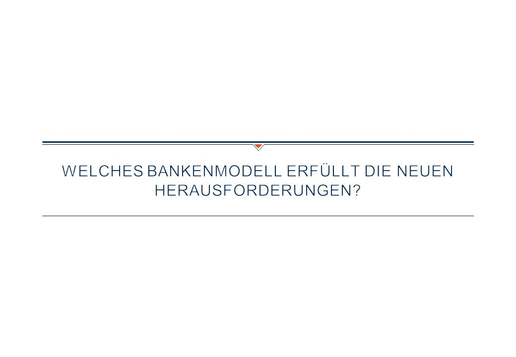 Welches Bankenmodell erfüllt die neuen Herausforderungen