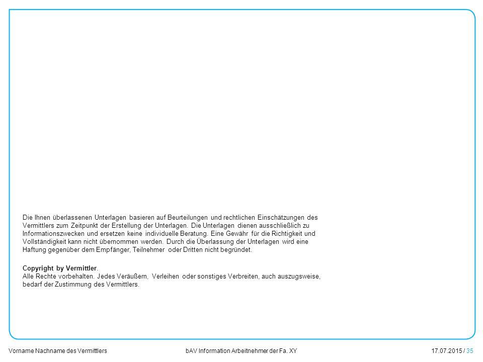 Die Ihnen überlassenen Unterlagen basieren auf Beurteilungen und rechtlichen Einschätzungen des Vermittlers zum Zeitpunkt der Erstellung der Unterlagen. Die Unterlagen dienen ausschließlich zu Informationszwecken und ersetzen keine individuelle Beratung. Eine Gewähr für die Richtigkeit und Vollständigkeit kann nicht übernommen werden. Durch die Überlassung der Unterlagen wird eine Haftung gegenüber dem Empfänger, Teilnehmer oder Dritten nicht begründet.