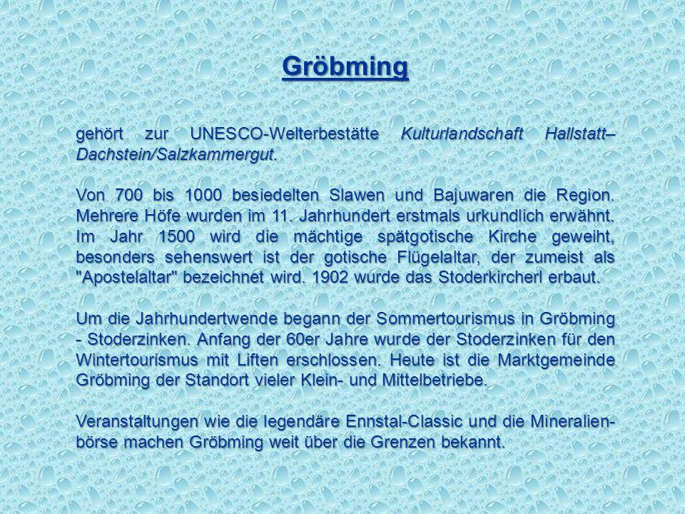 Gröbming gehört zur UNESCO-Welterbestätte Kulturlandschaft Hallstatt–Dachstein/Salzkammergut.