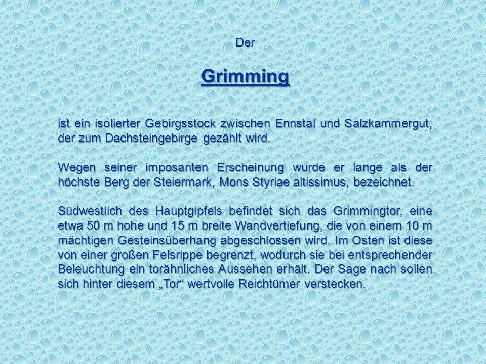 Der Grimming. ist ein isolierter Gebirgsstock zwischen Ennstal und Salzkammergut, der zum Dachsteingebirge gezählt wird.