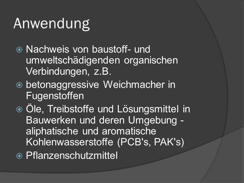 Anwendung Nachweis von baustoff- und umweltschädigenden organischen Verbindungen, z.B. betonaggressive Weichmacher in Fugenstoffen.