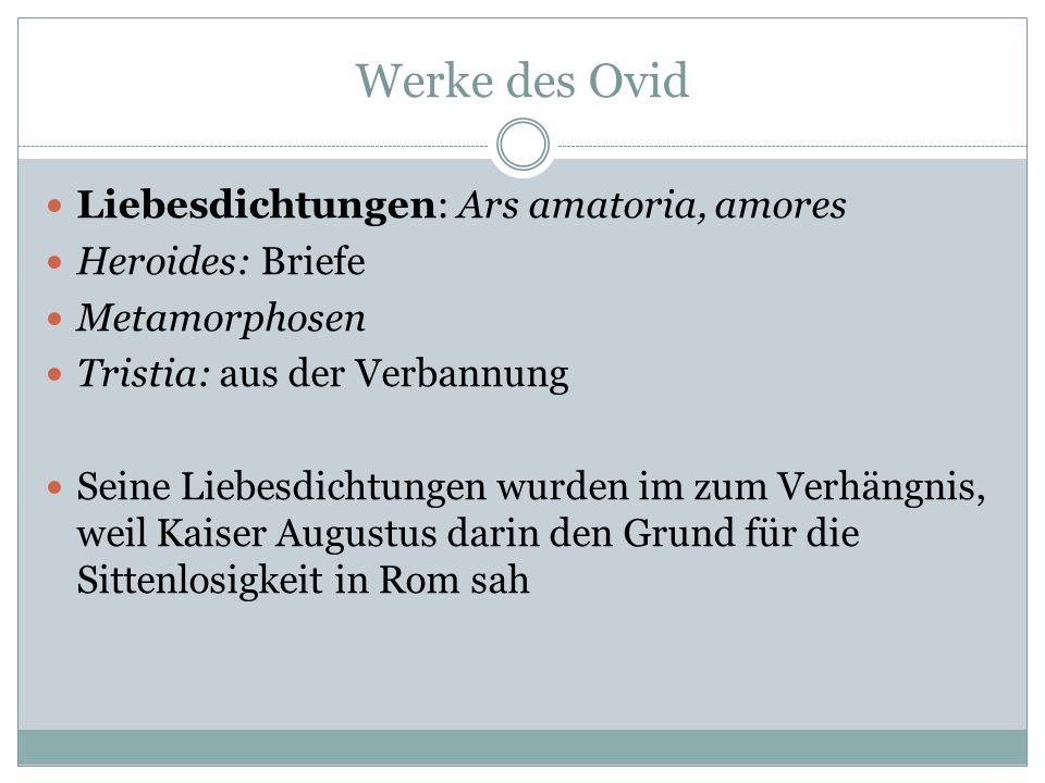 Werke des Ovid Liebesdichtungen: Ars amatoria, amores Heroides: Briefe