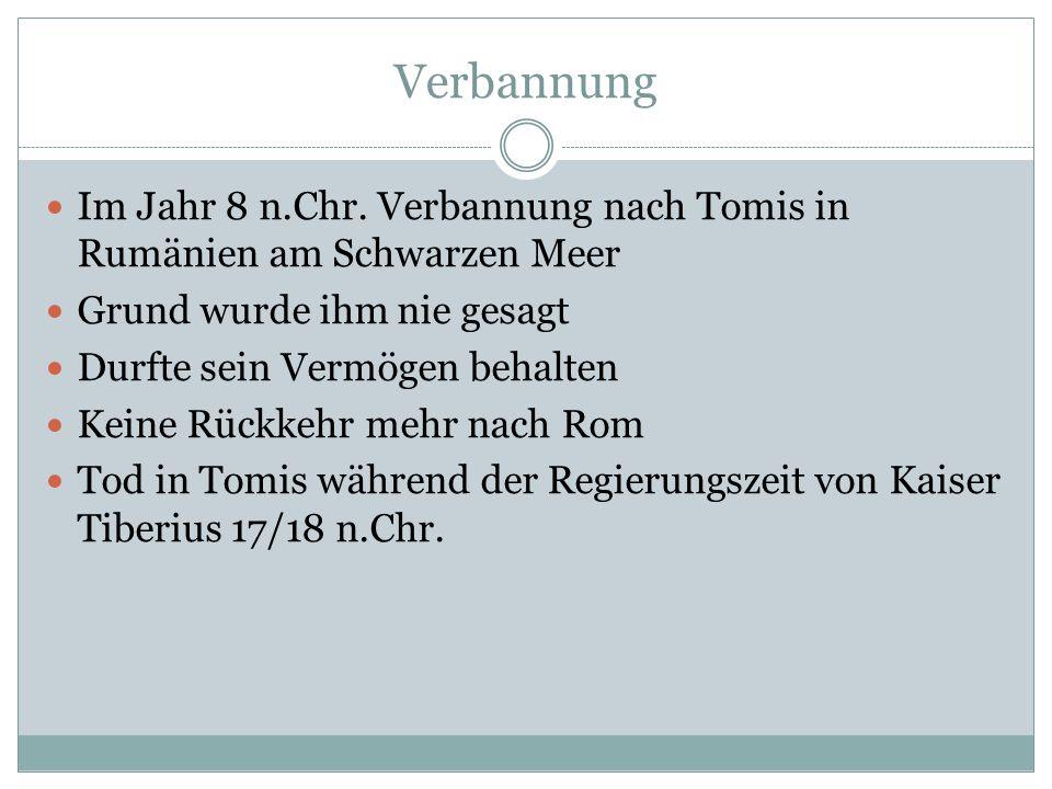 Verbannung Im Jahr 8 n.Chr. Verbannung nach Tomis in Rumänien am Schwarzen Meer. Grund wurde ihm nie gesagt.