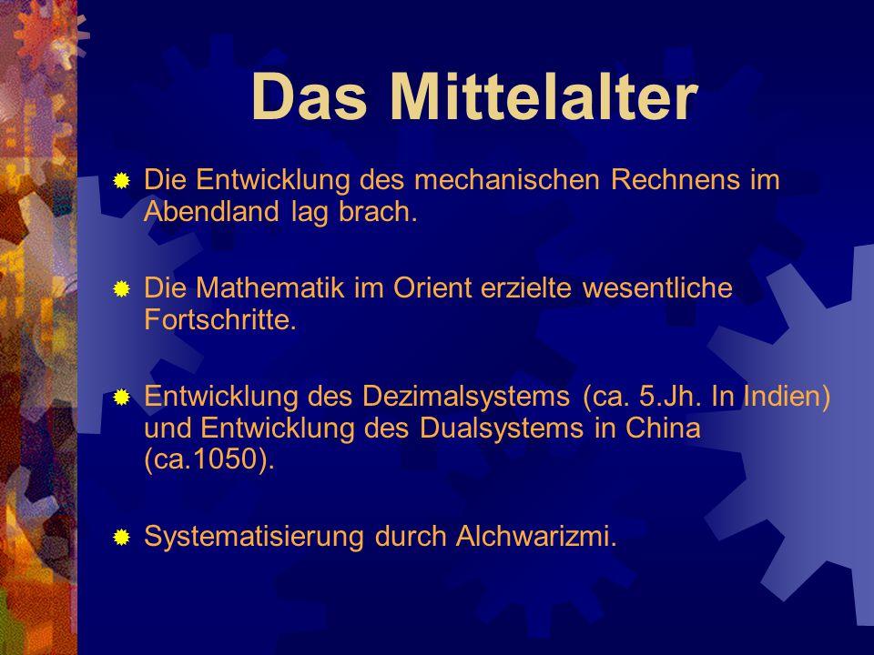 Das Mittelalter Die Entwicklung des mechanischen Rechnens im Abendland lag brach. Die Mathematik im Orient erzielte wesentliche Fortschritte.