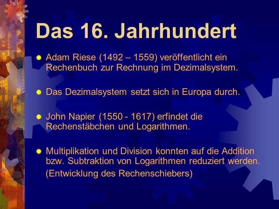 Das 16. Jahrhundert Adam Riese (1492 – 1559) veröffentlicht ein Rechenbuch zur Rechnung im Dezimalsystem.