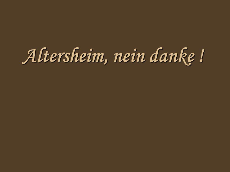 Altersheim, nein danke !