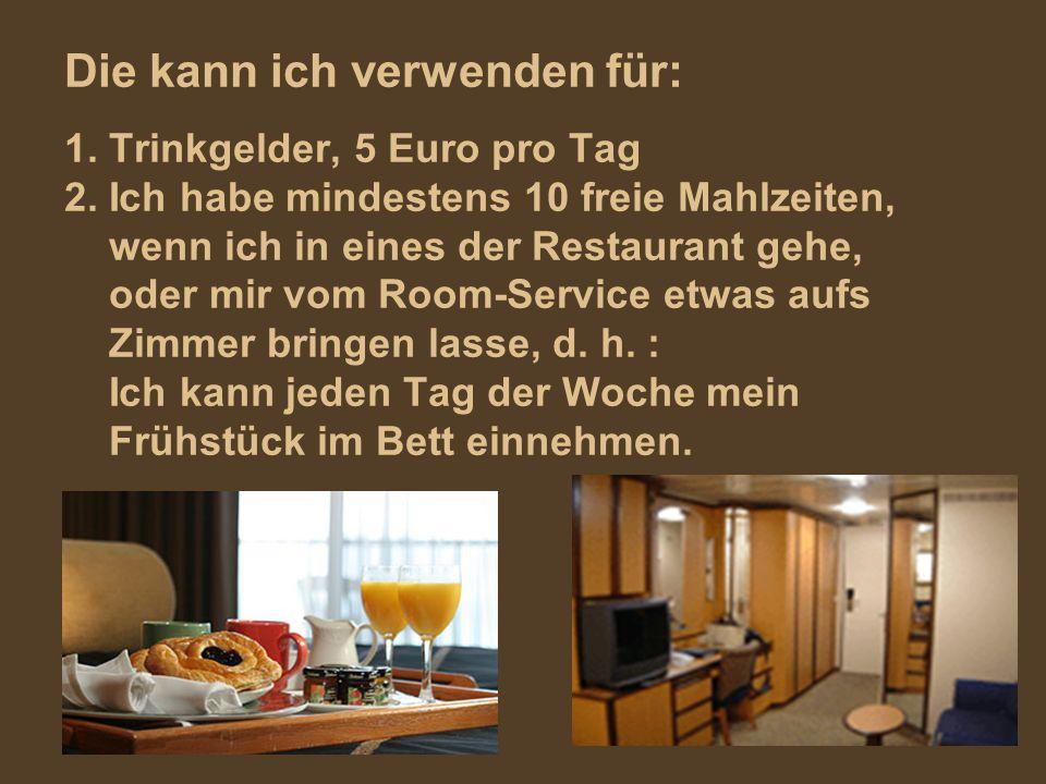 Die kann ich verwenden für: 1. Trinkgelder, 5 Euro pro Tag 2