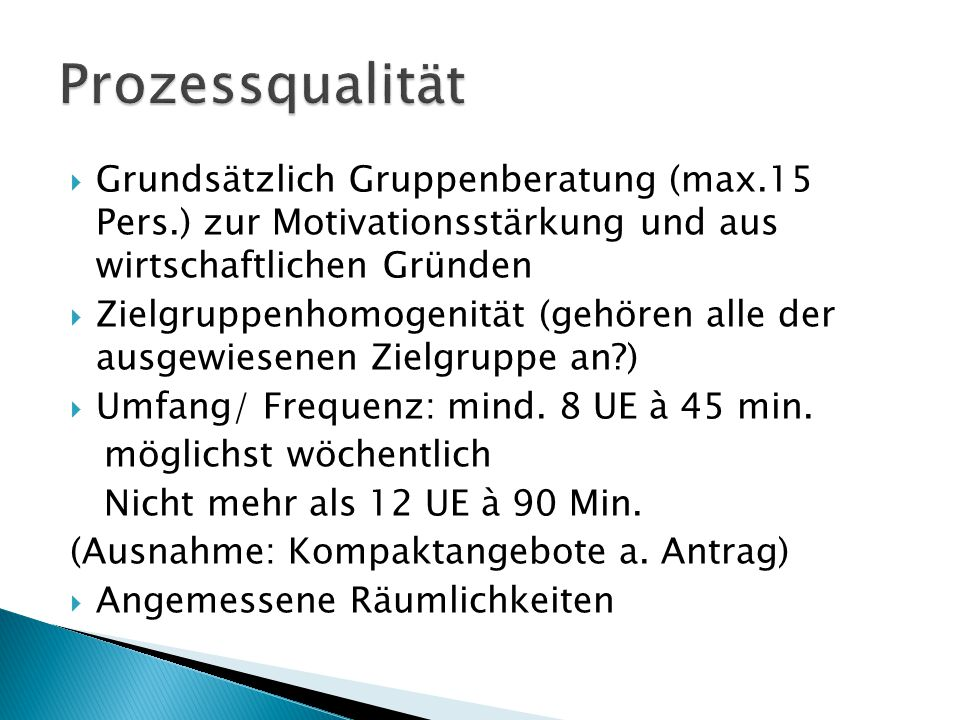 Prozessqualität Grundsätzlich Gruppenberatung (max.15 Pers.) zur Motivationsstärkung und aus wirtschaftlichen Gründen.
