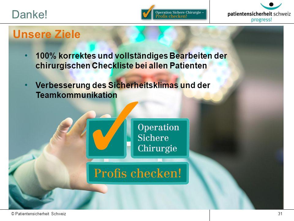Danke! Unsere Ziele. 100% korrektes und vollständiges Bearbeiten der chirurgischen Checkliste bei allen Patienten.