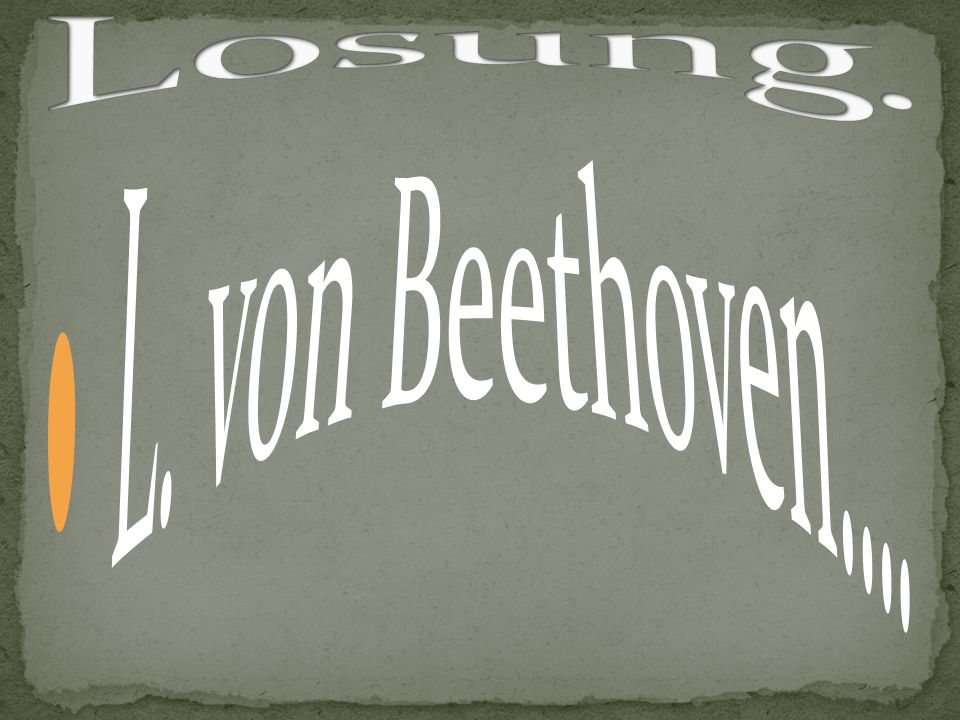 Losung. L. von Beethoven….