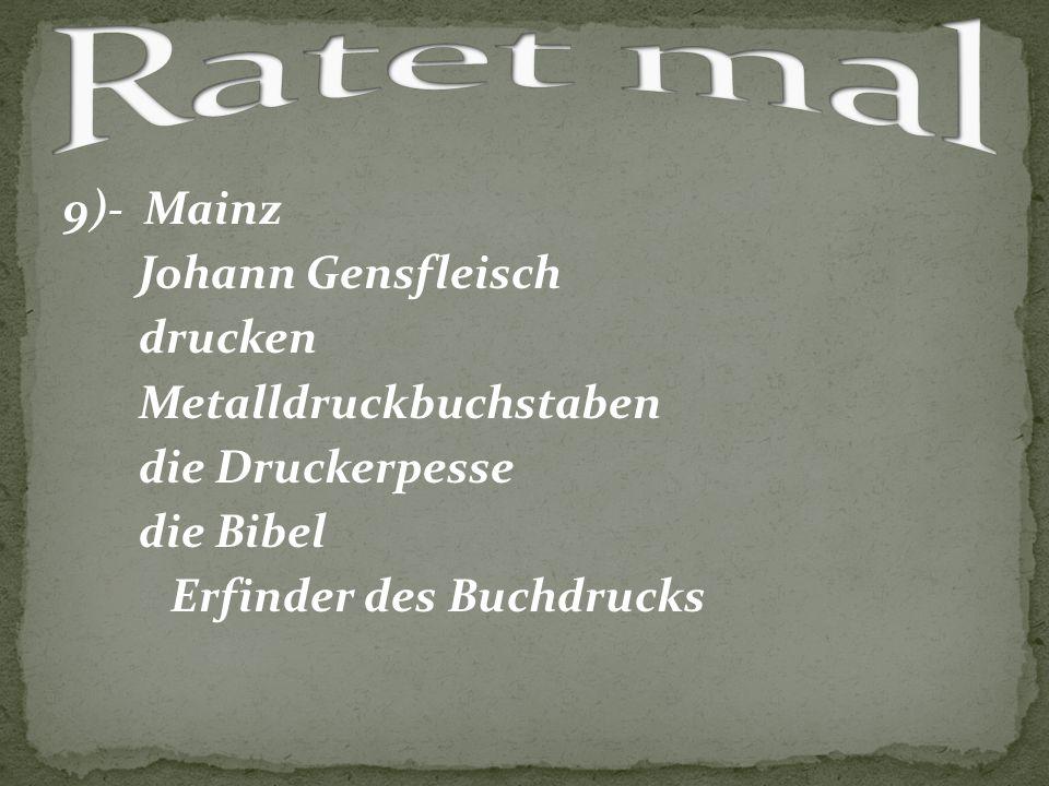 Ratet mal 9)- Mainz Johann Gensfleisch drucken Metalldruckbuchstaben die Druckerpesse die Bibel Erfinder des Buchdrucks