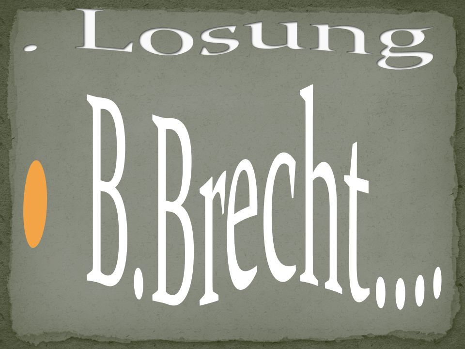. Losung B.Brecht….