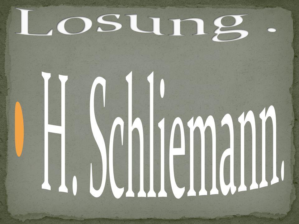 Losung . H. Schliemann.