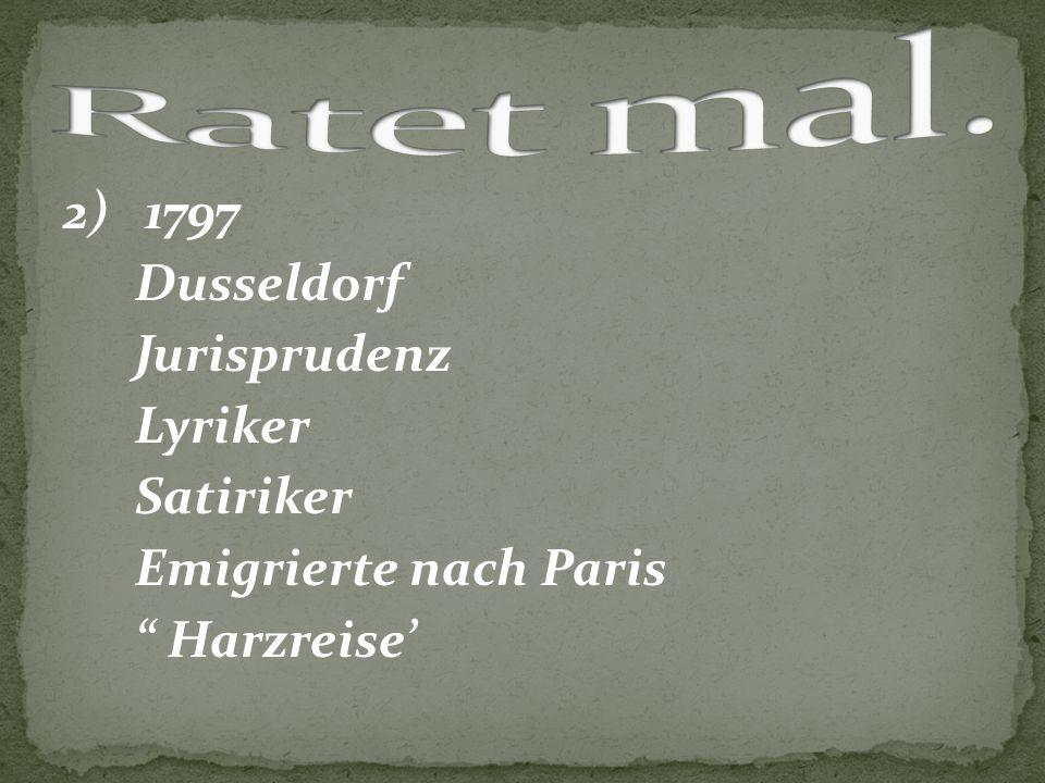 Ratet mal. 2) 1797 Dusseldorf Jurisprudenz Lyriker Satiriker Emigrierte nach Paris Harzreise'