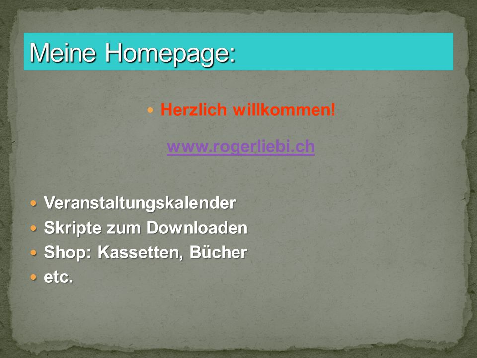 Meine Homepage: Herzlich willkommen! www.rogerliebi.ch