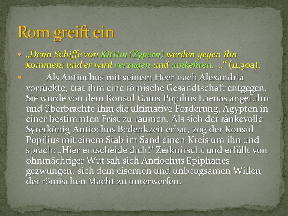 """Rom greift ein """"Denn Schiffe von Kittim (Zypern) werden gegen ihn kommen; und er wird verzagen und umkehren, ... (11,30a)."""