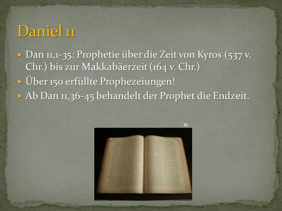 Daniel 11 Dan 11,1-35: Prophetie über die Zeit von Kyros (537 v. Chr.) bis zur Makkabäerzeit (164 v. Chr.)