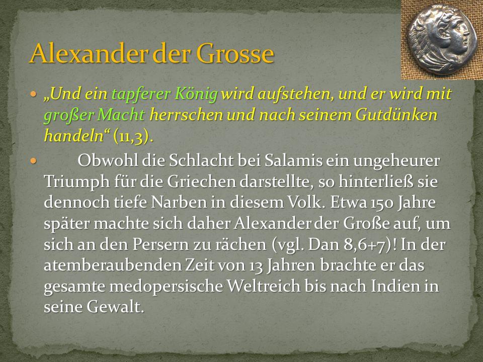 """Alexander der Grosse """"Und ein tapferer König wird aufstehen, und er wird mit großer Macht herrschen und nach seinem Gutdünken handeln (11,3)."""