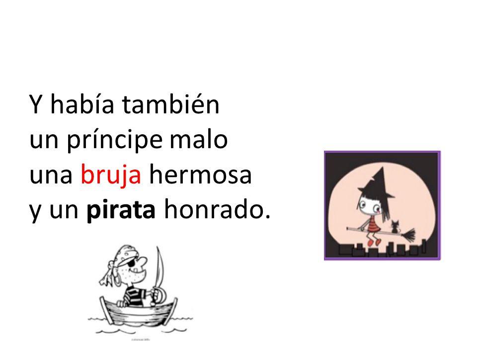 Y había también un príncipe malo una bruja hermosa y un pirata honrado.