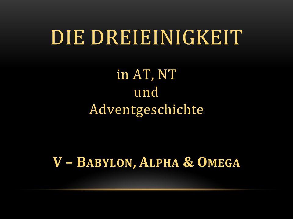 Die Dreieinigkeit in AT, NT und Adventgeschichte V – Babylon, Alpha & Omega