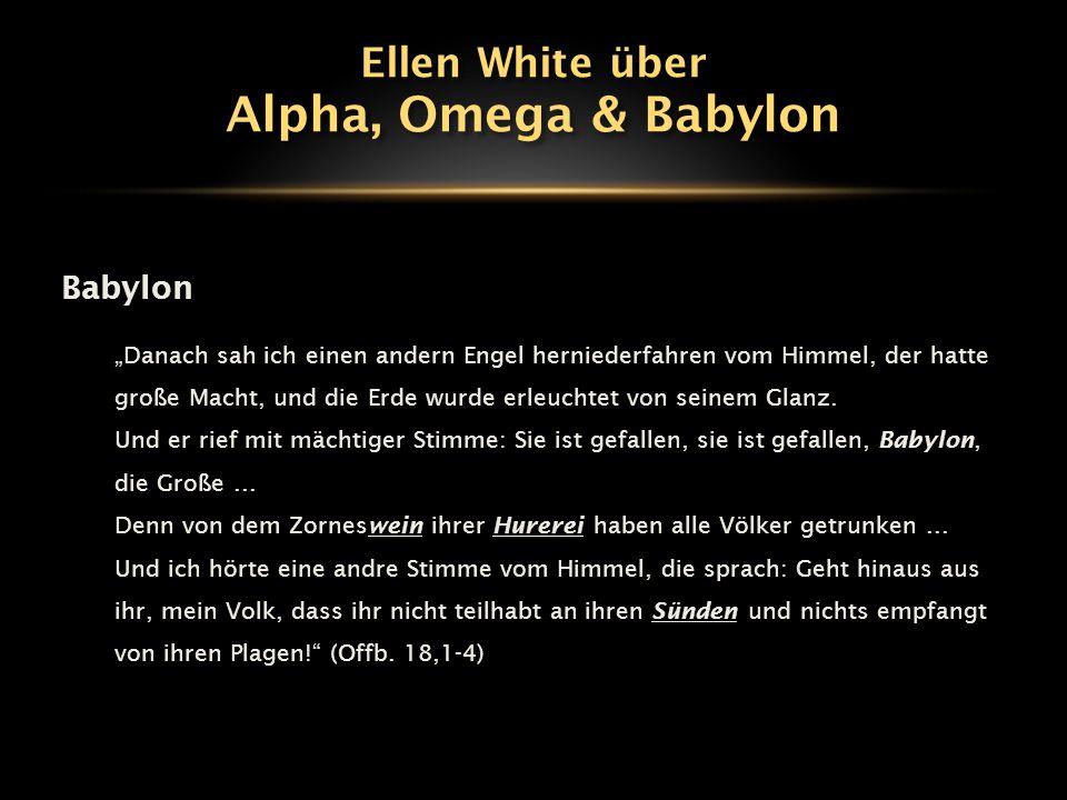 Alpha, Omega & Babylon Ellen White über Babylon