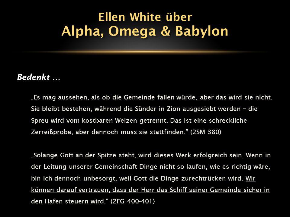 Alpha, Omega & Babylon Ellen White über Bedenkt …