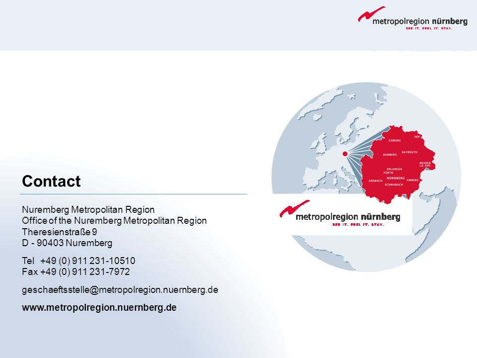 Contact Nuremberg Metropolitan Region Office of the Nuremberg Metropolitan Region Theresienstraße 9 D - 90403 Nuremberg.