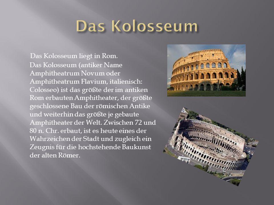 Das Kolosseum Das Kolosseum liegt in Rom.
