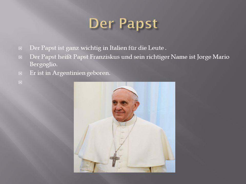 Der Papst Der Papst ist ganz wichtig in Italien für die Leute .
