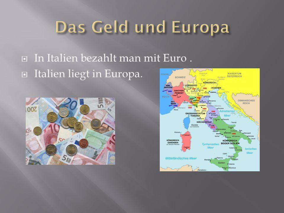 Das Geld und Europa In Italien bezahlt man mit Euro .