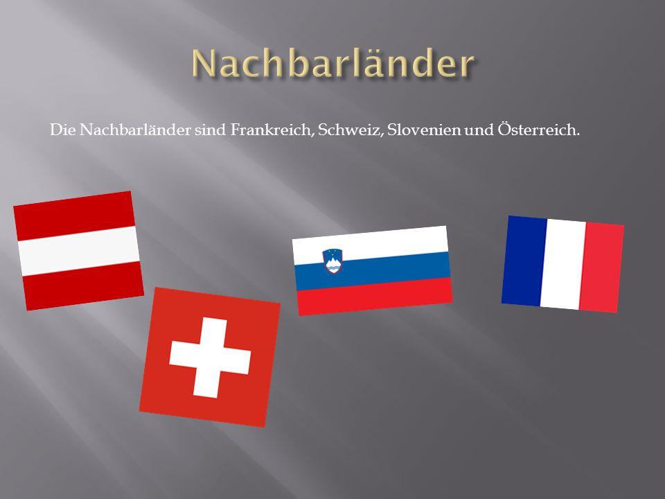 Nachbarländer Die Nachbarländer sind Frankreich, Schweiz, Slovenien und Österreich.