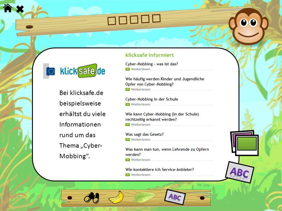 """HILFE Bei klicksafe.de beispielsweise erhältst du viele Informationen rund um das Thema """"Cyber-Mobbing ."""