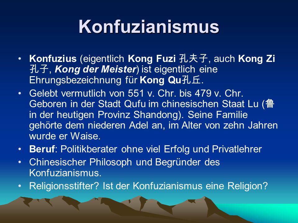 Konfuzianismus Konfuzius (eigentlich Kong Fuzi 孔夫子, auch Kong Zi孔子, Kong der Meister) ist eigentlich eine Ehrungsbezeichnung für Kong Qu孔丘.